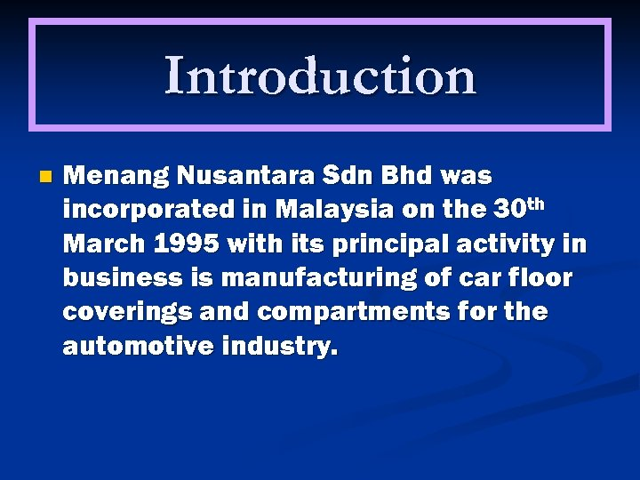 Introduction n Menang Nusantara Sdn Bhd was incorporated in Malaysia on the 30 th