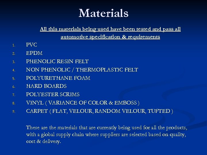 Materials All this materials being used have been tested and pass all automotive specification