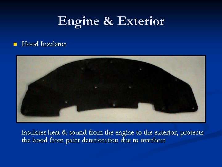 Engine & Exterior n Hood Insulator insulates heat & sound from the engine to