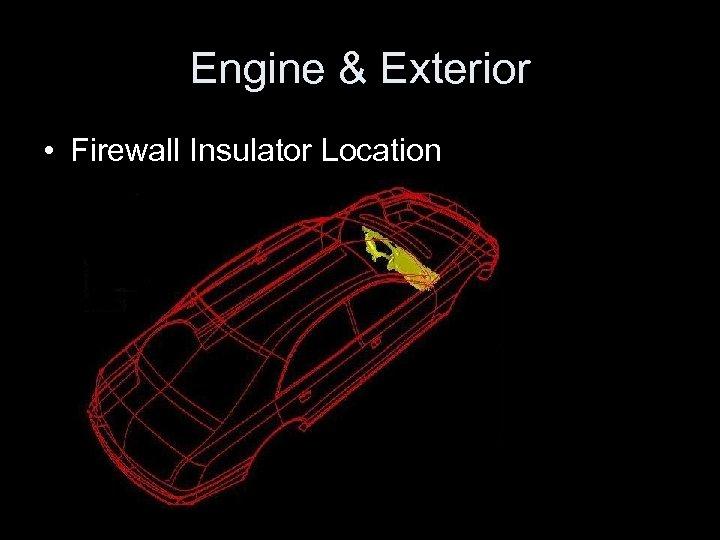 Engine & Exterior • Firewall Insulator Location