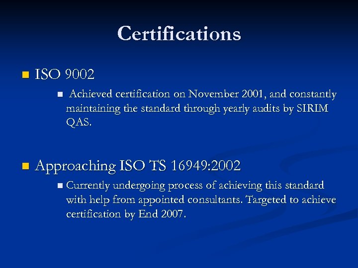 Certifications n ISO 9002 n n Achieved certification on November 2001, and constantly maintaining
