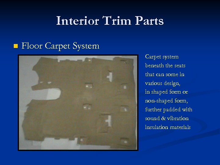 Interior Trim Parts n Floor Carpet System Carpet system beneath the seats that can
