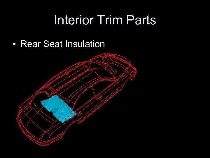 Interior Trim Parts • Rear Seat Insulation