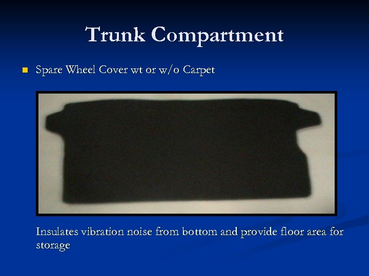 Trunk Compartment n Spare Wheel Cover wt or w/o Carpet Insulates vibration noise from