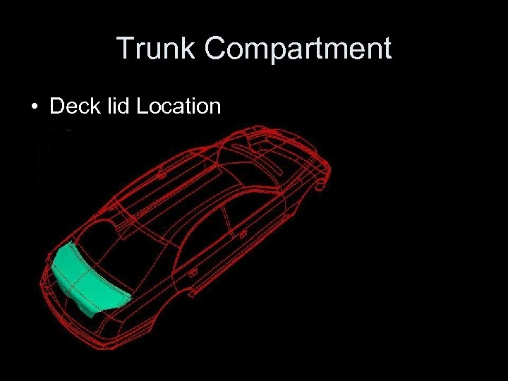 Trunk Compartment • Deck lid Location
