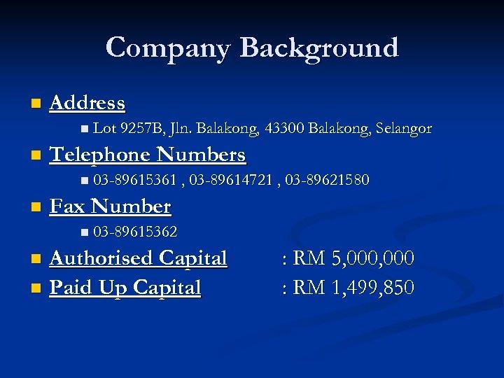 Company Background n Address n Lot 9257 B, Jln. Balakong, 43300 Balakong, Selangor n