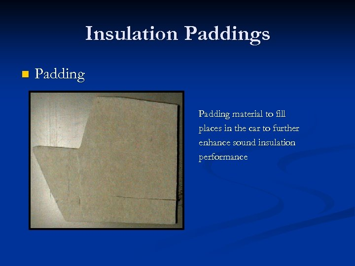 Insulation Paddings n Padding material to fill places in the car to further enhance