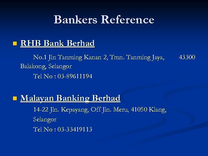 Bankers Reference n RHB Bank Berhad No. 1 Jln Tanming Kanan 2, Tmn. Tanming