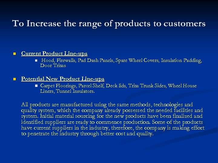 To Increase the range of products to customers n Current Product Line-ups n n