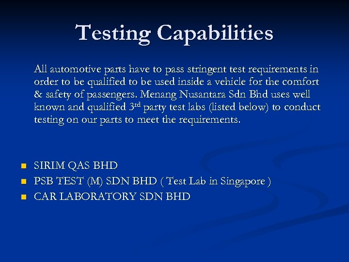 Testing Capabilities All automotive parts have to pass stringent test requirements in order to