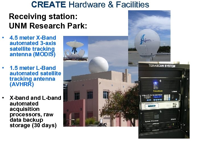 CREATE Hardware & Facilities Receiving station: UNM Research Park: • 4. 5 meter X-Band