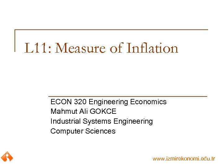 L 11: Measure of Inflation ECON 320 Engineering Economics Mahmut Ali GOKCE Industrial Systems