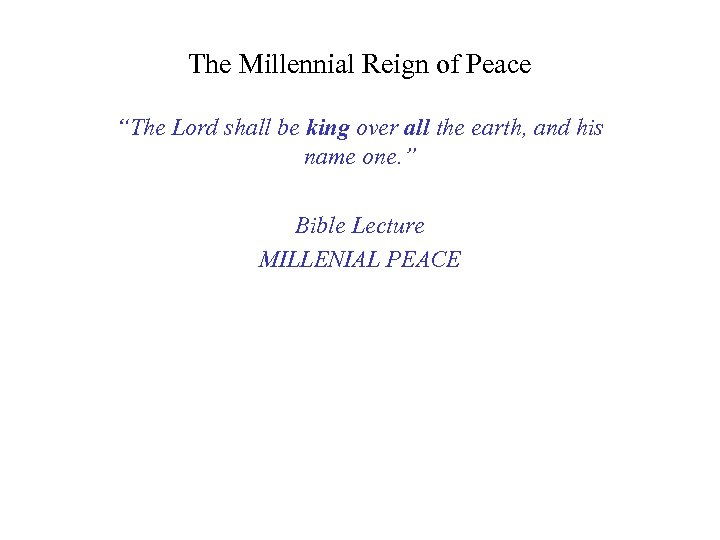 "The Millennial Reign of Peace ""The Lord shall be king over all the earth,"