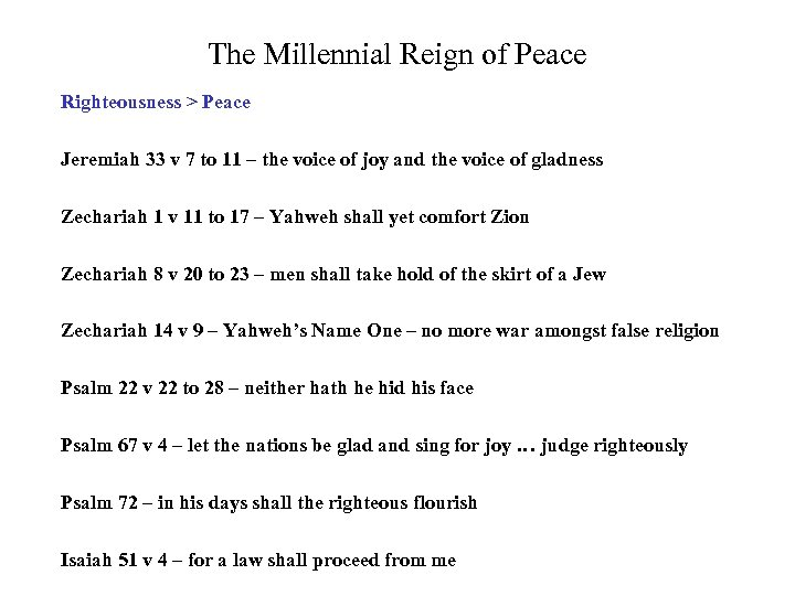 The Millennial Reign of Peace Righteousness > Peace Jeremiah 33 v 7 to 11