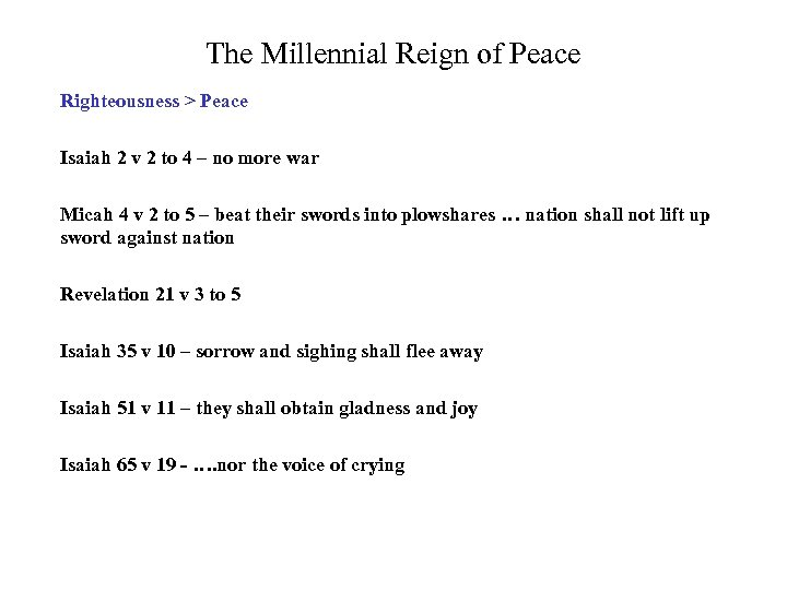 The Millennial Reign of Peace Righteousness > Peace Isaiah 2 v 2 to 4