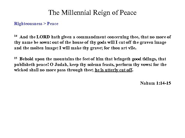 The Millennial Reign of Peace Righteousness > Peace 14 And the LORD hath given
