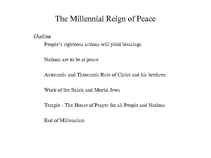 The Millennial Reign of Peace Outline People's righteous actions will yield blessings Nations are