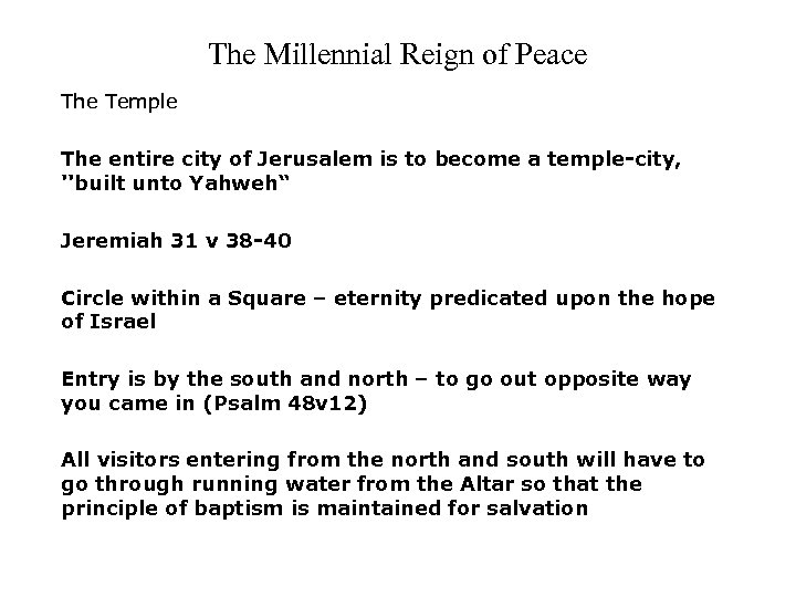 The Millennial Reign of Peace The Temple The entire city of Jerusalem is to