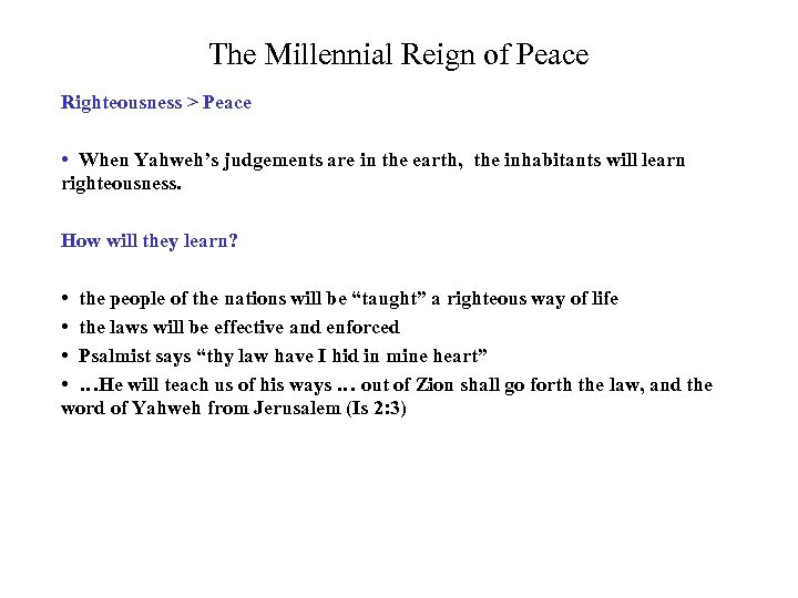 The Millennial Reign of Peace Righteousness > Peace • When Yahweh's judgements are in