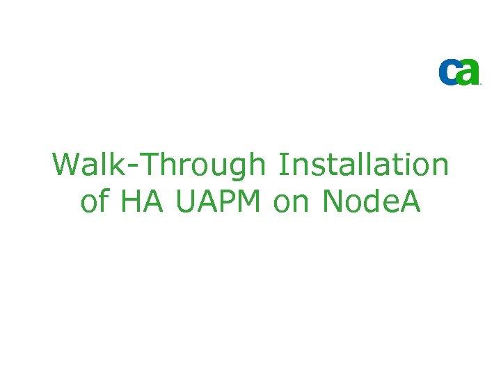 Walk-Through Installation of HA UAPM on Node. A