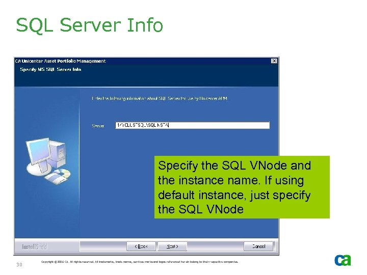 SQL Server Info Specify the SQL VNode and the instance name. If using default