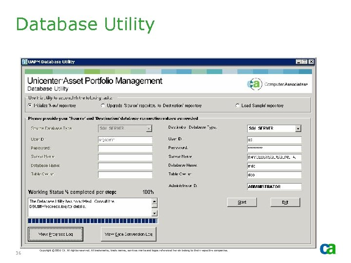 Database Utility 36 Copyright © 2006 CA. All rights reserved. All trademarks, trade names,