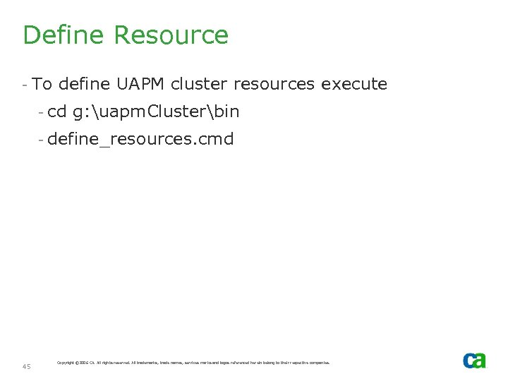Define Resource - To define UAPM cluster resources execute - cd g: uapm. Clusterbin