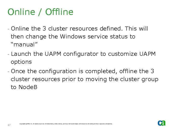 Online / Offline - Online the 3 cluster resources defined. This will then change