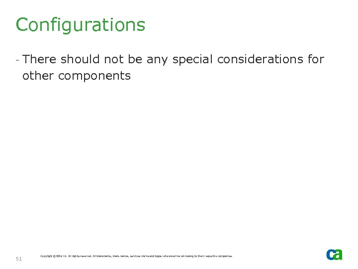 Configurations - There should not be any special considerations for other components 51 Copyright