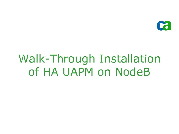 Walk-Through Installation of HA UAPM on Node. B
