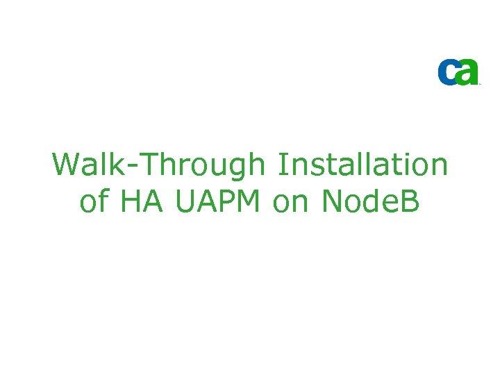 Walk-Through Installation of HA UAPM on Node. B