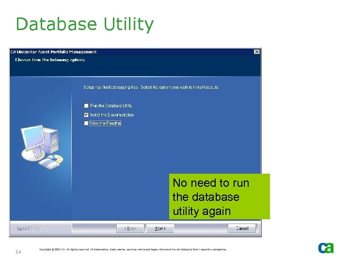 Database Utility No need to run the database utility again 54 Copyright © 2006