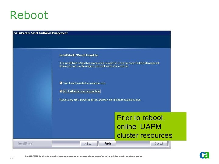 Reboot Prior to reboot, online UAPM cluster resources 55 Copyright © 2006 CA. All