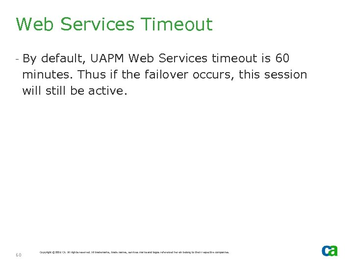 Web Services Timeout - By default, UAPM Web Services timeout is 60 minutes. Thus