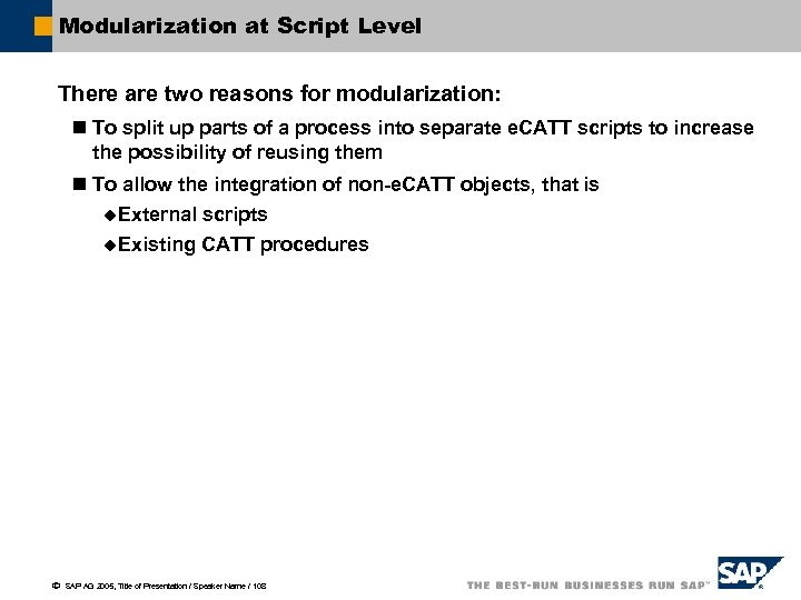 Modularization at Script Level There are two reasons for modularization: n To split up