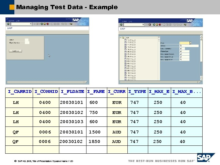 Managing Test Data - Example I_CARRID I_CONNID I_FLDATE I_FARE I_CURR I_TYPE I_MAX_B. . .