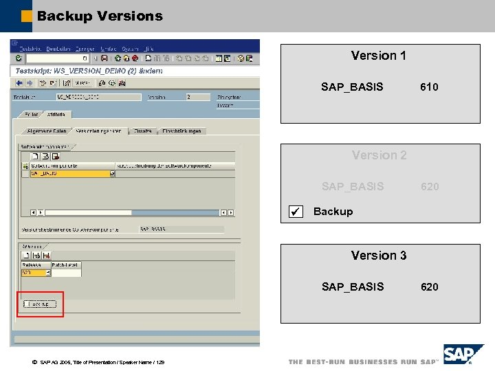 Backup Versions Version 1 SAP_BASIS 610 Version 2 SAP_BASIS 620 Backup Version 3 SAP_BASIS