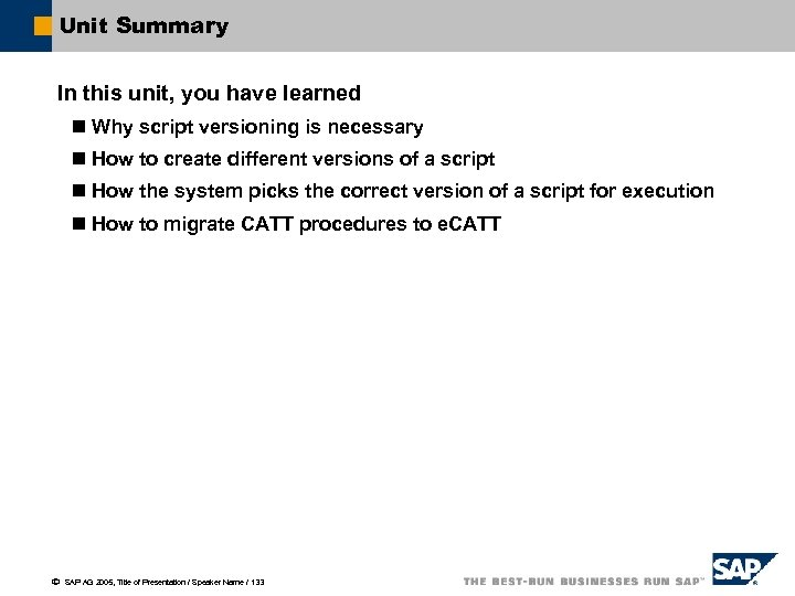 Unit Summary In this unit, you have learned n Why script versioning is necessary