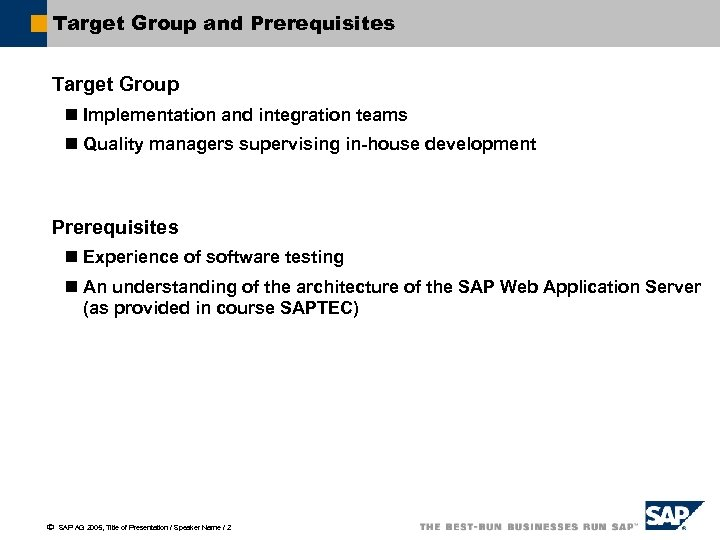Target Group and Prerequisites Target Group n Implementation and integration teams n Quality managers