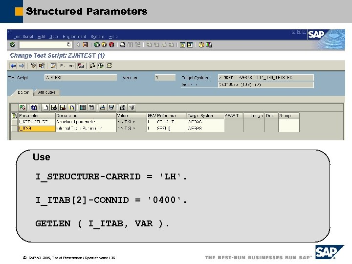 Structured Parameters Use I_STRUCTURE-CARRID = 'LH'. I_ITAB[2]-CONNID = '0400'. GETLEN ( I_ITAB, VAR ).