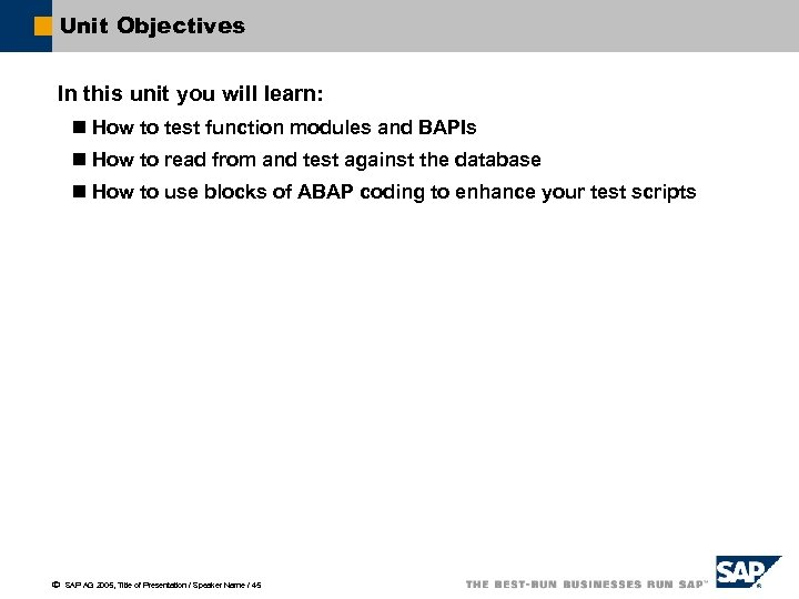 Unit Objectives In this unit you will learn: n How to test function modules