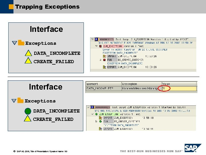 Trapping Exceptions Interface Exceptions DATA_INCOMPLETE CREATE_FAILED ã SAP AG 2005, Title of Presentation /