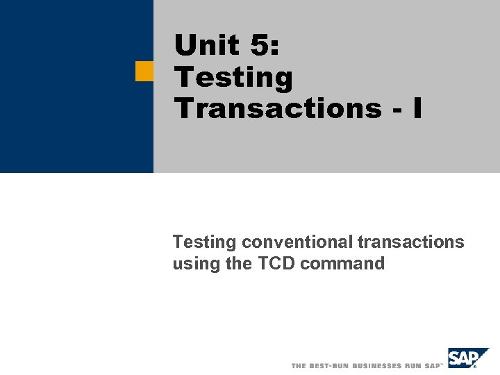 Unit 5: Testing Transactions - I Testing conventional transactions using the TCD command