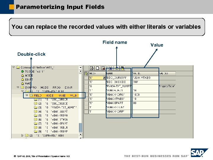 Parameterizing Input Fields You can replace the recorded values with either literals or variables
