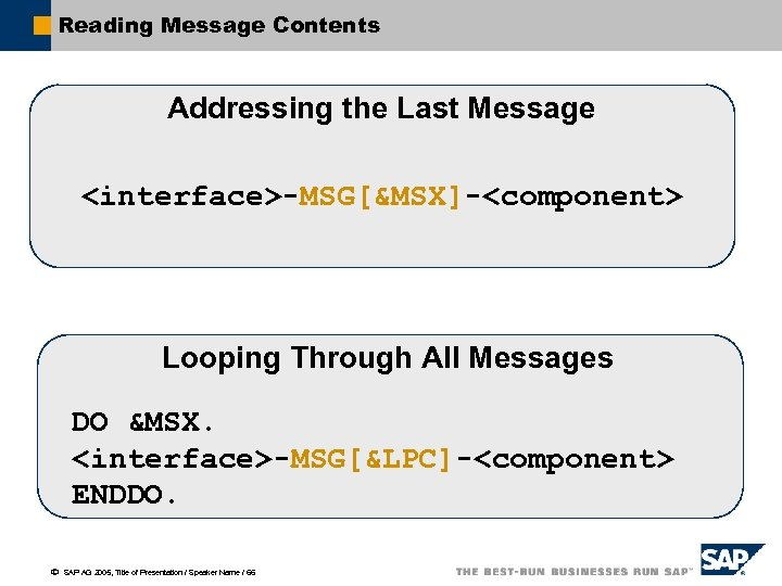 Reading Message Contents Addressing the Last Message <interface>-MSG[&MSX]-<component> Looping Through All Messages DO &MSX.