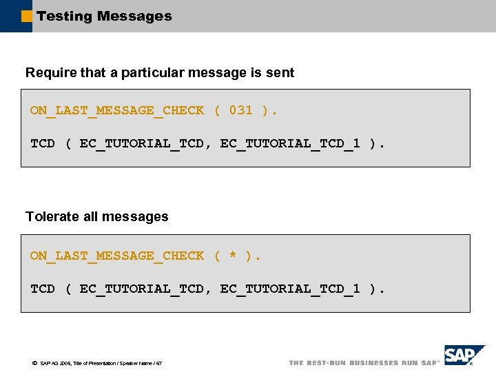 Testing Messages Require that a particular message is sent ON_LAST_MESSAGE_CHECK ( 031 ). TCD