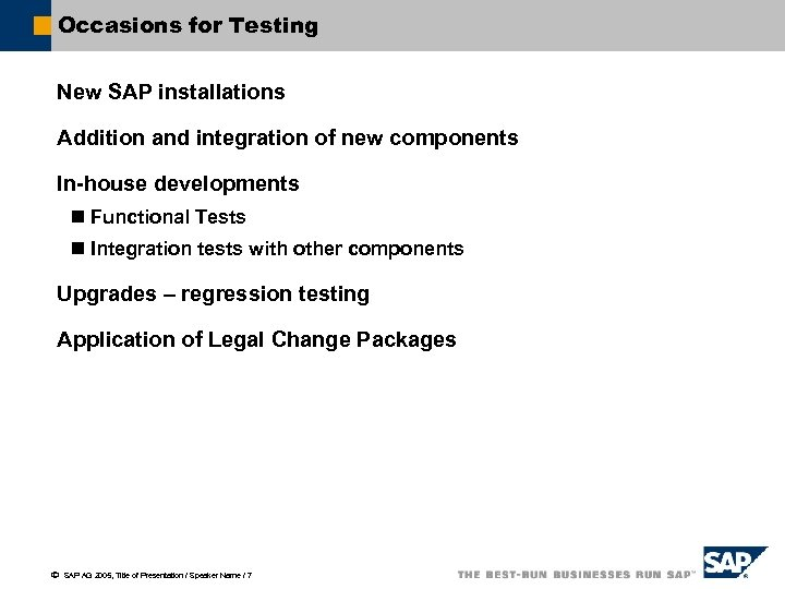 Occasions for Testing New SAP installations Addition and integration of new components In-house developments