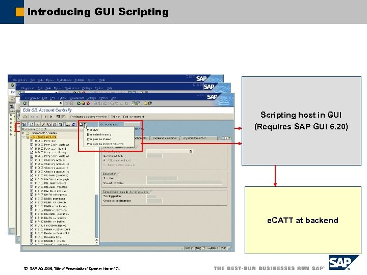 Introducing GUI Scripting host in GUI (Requires SAP GUI 6. 20) e. CATT at