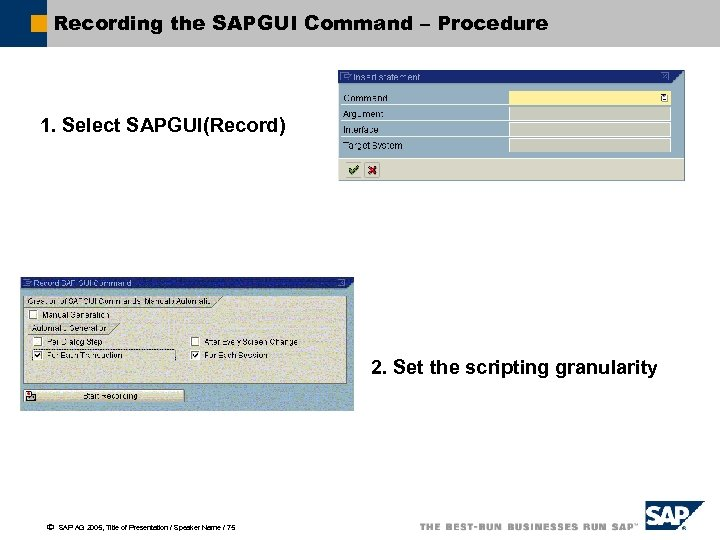 Recording the SAPGUI Command – Procedure 1. Select SAPGUI(Record) 2. Set the scripting granularity