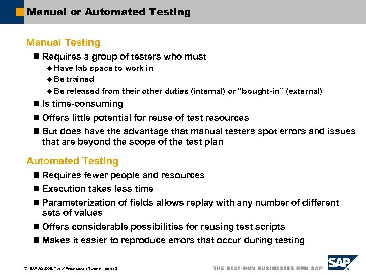 Manual or Automated Testing Manual Testing n Requires a group of testers who must